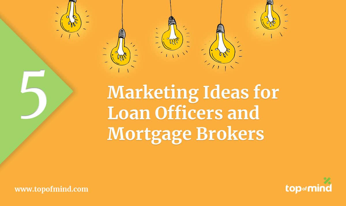5-Marketing Ideas for Loan Officers and Mortgage Brokers